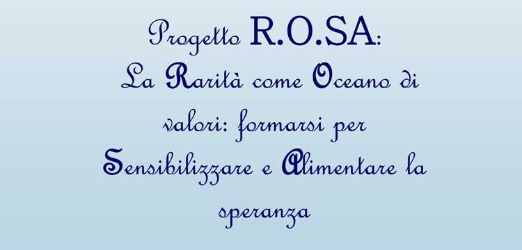 Progetto R.O.SA – La Rarità come Oceano di valori: formarsi per Sensibilizzare e Alimentare la speranza